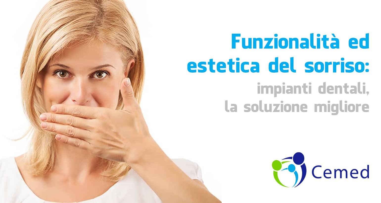 Funzionalità ed estetica del sorriso: impianti dentali, la soluzione migliore