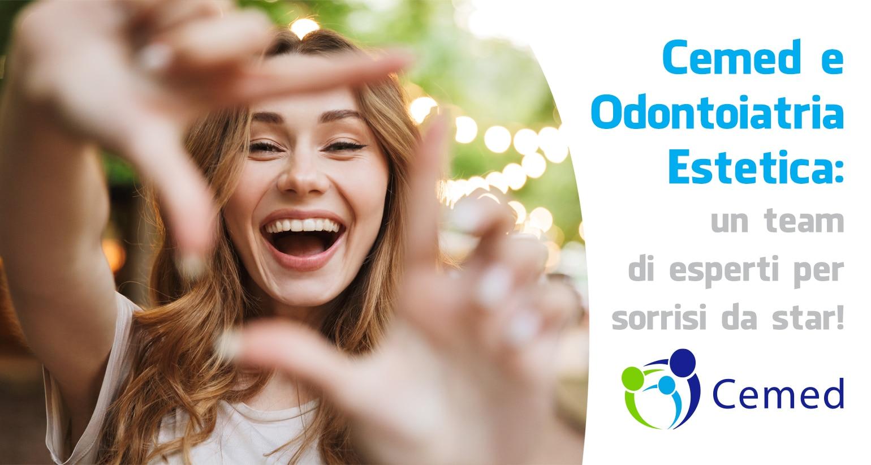 Cemed e Odontoiatria Estetica: un team di esperti per sorrisi da star!